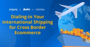 Dialing-in Your International Shipping for Cross Border Ecommerce
