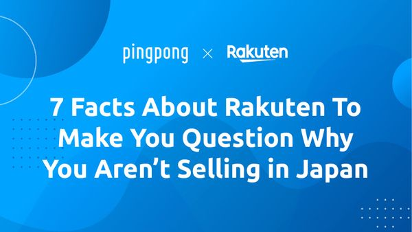 7 Facts About Rakuten That Will Make You Question Why You Aren't Selling in Japan